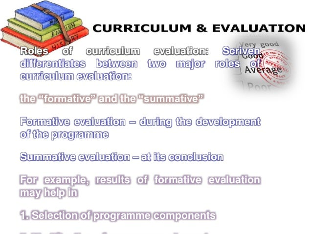 curriculum evaluation essay Curriculum theory is the manner in which the philosophy of certain approaches to advancement and enactment of curriculum is described.