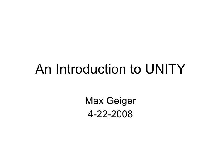 An Introducti on to UNITY Max Geiger 4-22-2008