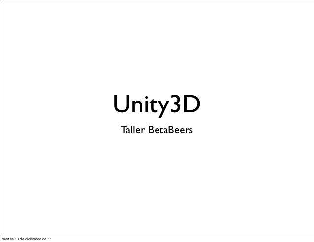 Unity3D                               Taller BetaBeersmartes 13 de diciembre de 11