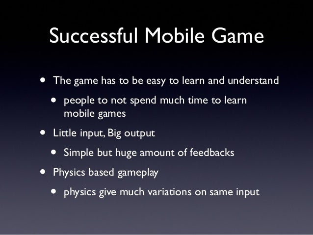 Successful Mobile Game • The game has to be easy to learn and understand • people to not spend much time to learn mobile g...