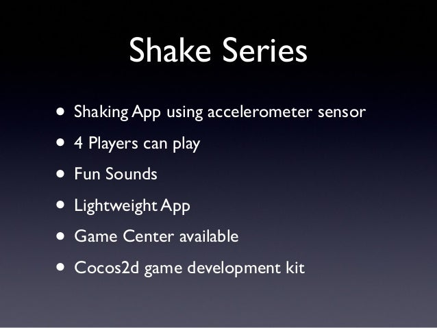 Shake Series • Shaking App using accelerometer sensor • 4 Players can play • Fun Sounds • Lightweight App • Game Center av...