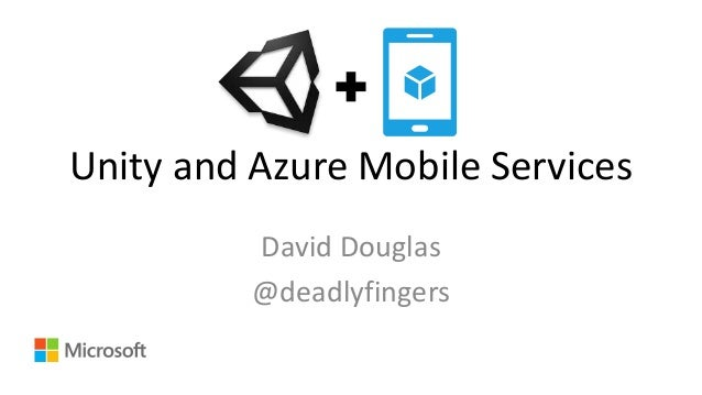 Unity and Azure Mobile Services  David Douglas  @deadlyfingers