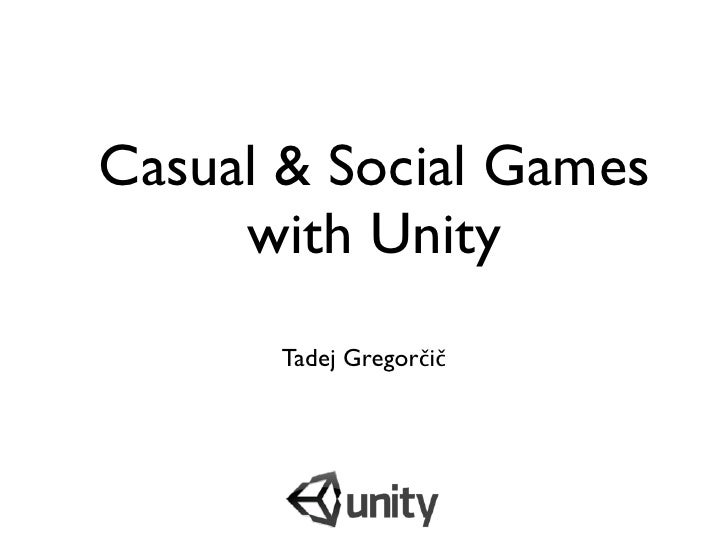 Casual & Social Games      with Unity       Tadej Gregorčič