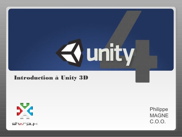 Introduction à Unity 3D                          Philippe                          MAGNE                          C.O.O.