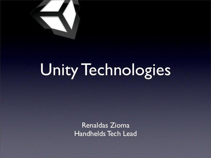 Unity Technologies      Renaldas Zioma    Handhelds Tech Lead