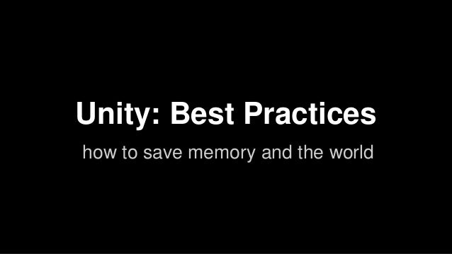 Unity: Best Practices how to save memory and the world