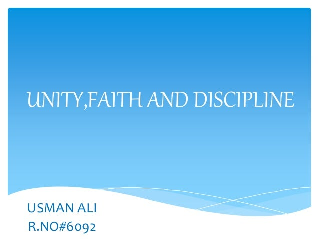 unity faith discipline essay A case in point is the motto given by the quaid that was and is unity, faith and  discipline its urdu official translation used to be ittehad,.