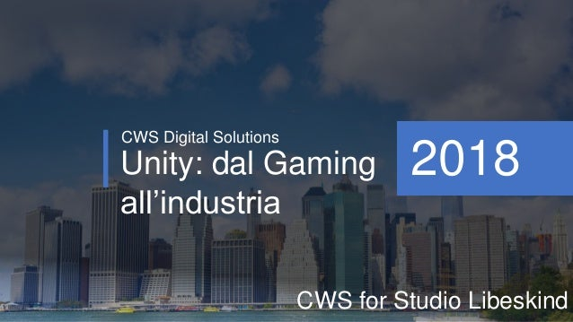 Unity: dal Gaming all'industria CWS Digital Solutions 2018 CWS for Studio Libeskind