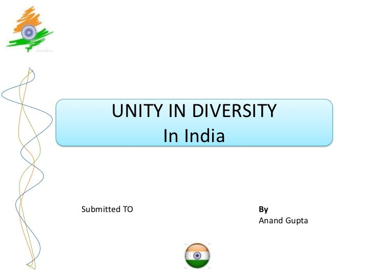 UNITY IN DIVERSITY           In IndiaSubmitted TO         By                     Anand Gupta