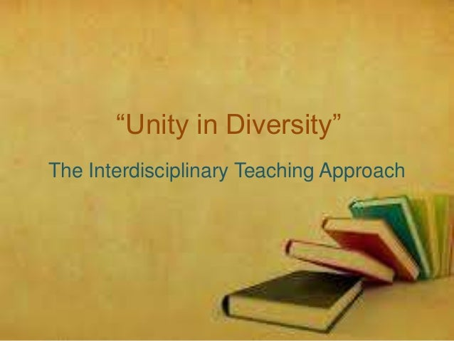 """Unity in Diversity"" The Interdisciplinary Teaching Approach"