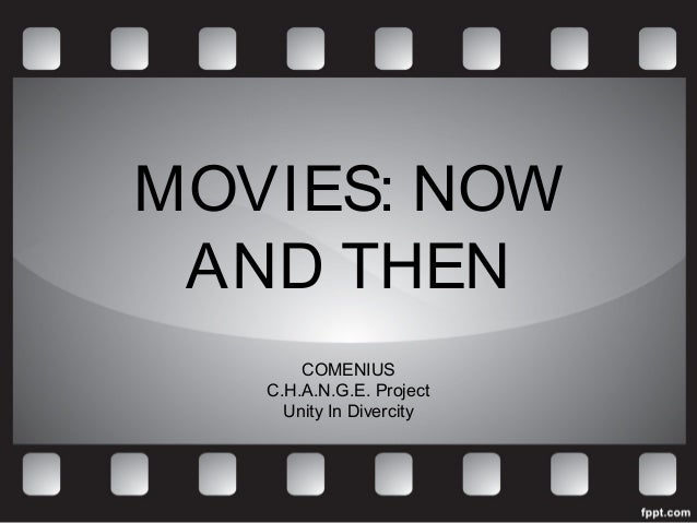 MOVIES: NOW AND THEN       COMENIUS   C.H.A.N.G.E. Project     Unity In Divercity