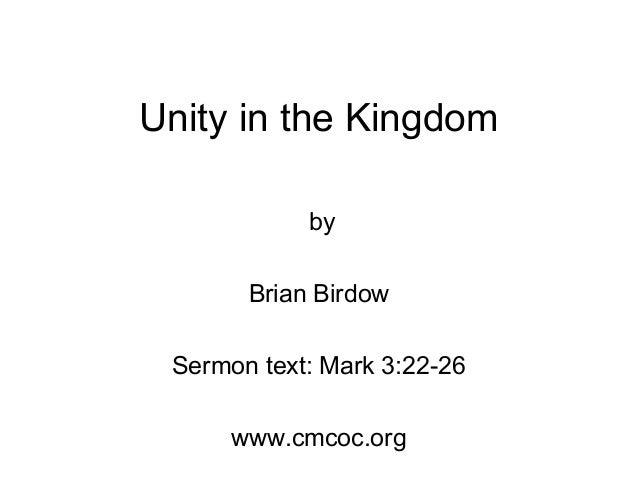 Unity in the Kingdom by Brian Birdow Sermon text: Mark 3:22-26 www.cmcoc.org