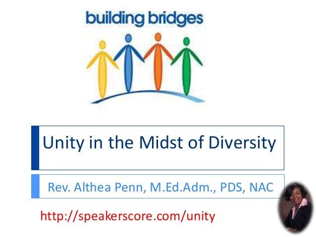 Unity in the Midst of Diversity Rev. Althea Penn, M.Ed.Adm., PDS, NAC http://speakerscore.com/unity