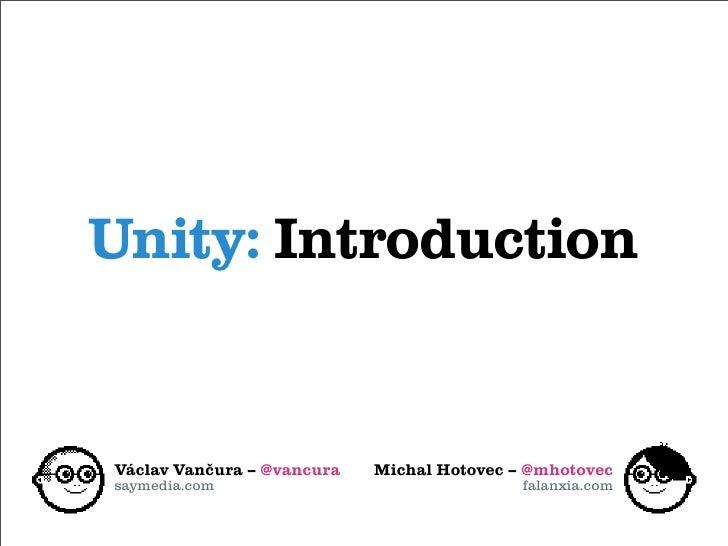 Unity: IntroductionVáclav Vančura – @vancura   Michal Hotovec – @mhotovecsaymedia.com                                falan...