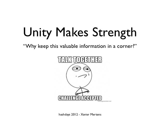 "Unity Makes Strength""Why keep this valuable information in a corner?""               hashdays 2012 - Xavier Mertens"