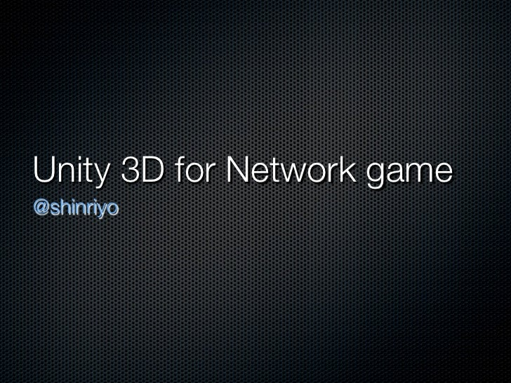 Unity 3D for Network game@shinriyo
