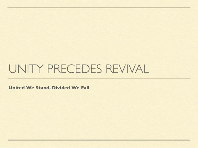 UNITY PRECEDES REVIVAL United We Stand. Divided We Fall