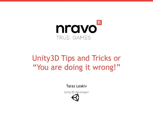 "Unity3D Tips and Tricks or ""You are doing it wrong!"" Taras Leskiv Unity3D Developer"
