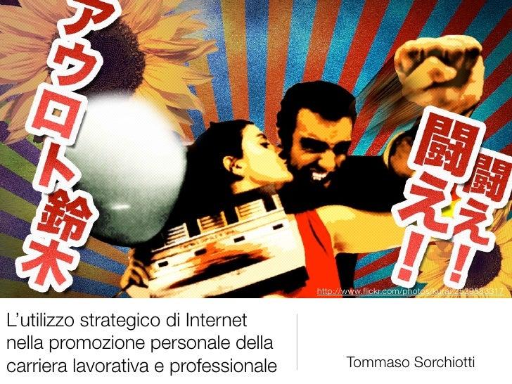 http://www.flickr.com/photos/kurai/2529883317   L'utilizzo strategico di Internet nella promozione personale della carriera...