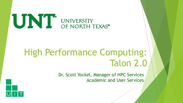 High Performance Computing: Talon 2.0 Dr. Scott Yockel, Manager of HPC Services Academic and User Services
