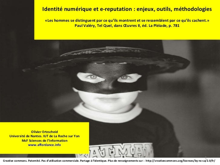 Identité numérique et e-reputation : enjeux, outils, méthodologies «Les hommes se distinguent par ce qu'ils montrent et se...