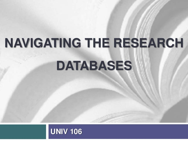 Navigating the research Databases<br />UNIV 106<br />