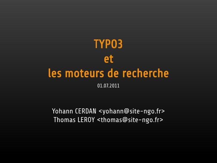 TYPO3           etles moteurs de recherche             01.07.2011Yohann CERDAN <yohann@site-ngo.fr> Thomas LEROY <thomas@s...