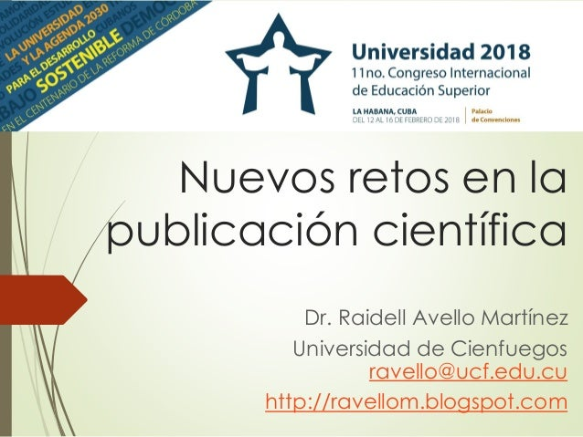Nuevos retos en la publicación científica Dr. Raidell Avello Martínez Universidad de Cienfuegos ravello@ucf.edu.cu http://...