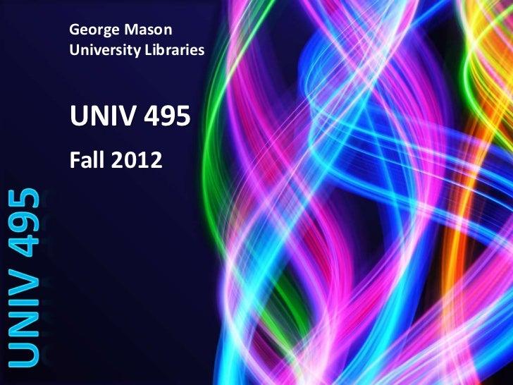 George MasonUniversity LibrariesUNIV 495Fall 2012