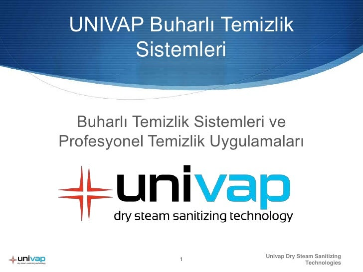 UNIVAP Buharlı Temizlik Sistemleri<br />Buharlı Temizlik Sistemleri ve<br />Profesyonel Temizlik Uygulamaları<br />Univap ...