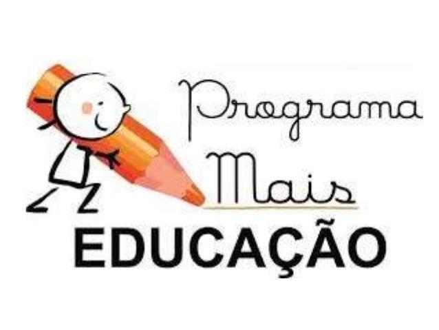O MAIS EDUCAÇÃO VEM PROPORCIONAR A QUALIDADE E DIVERSIDADE DE ATIVIDADES NA ESCOLA, CONTRIBUINDO PARA O DESENVOLVIMENTO PS...