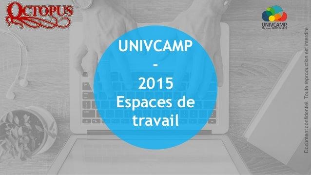 UNIVCAMP - 2015 Espaces de travail Documentconfidentiel.Toutereproductionestinterdite