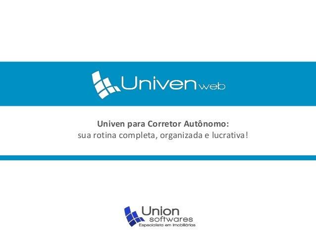 Univen para Corretor Autônomo:  sua rotina completa, organizada e lucrativa!