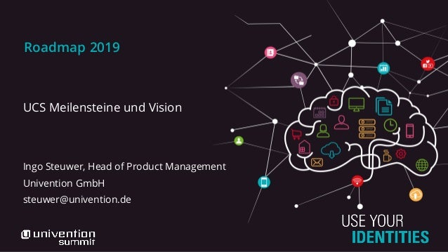 Roadmap 2019 UCS Meilensteine und Vision Ingo Steuwer, Head of Product Management Univention GmbH steuwer@univention.de