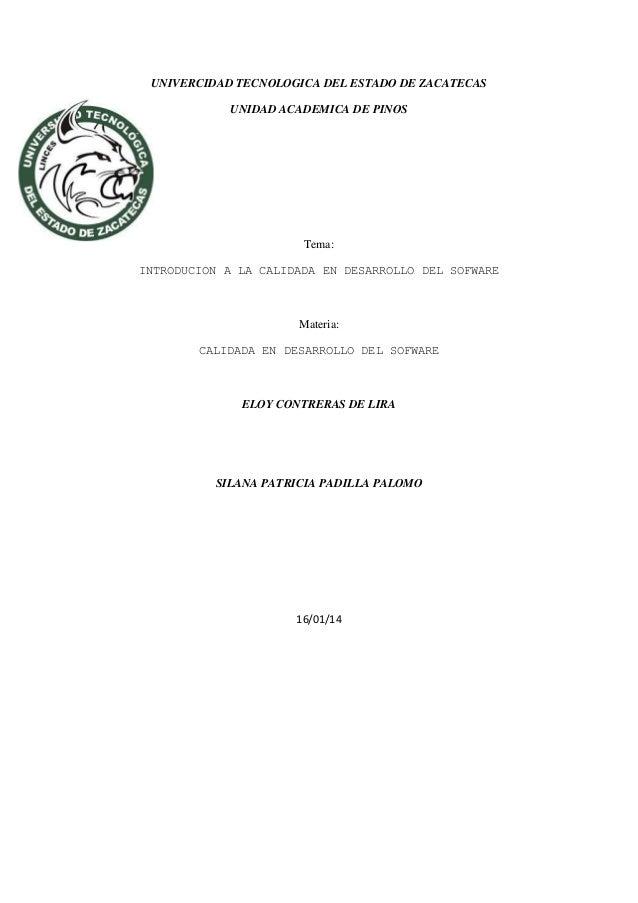 UNIVERCIDAD TECNOLOGICA DEL ESTADO DE ZACATECAS UNIDAD ACADEMICA DE PINOS  Tema: INTRODUCION A LA CALIDADA EN DESARROLLO D...