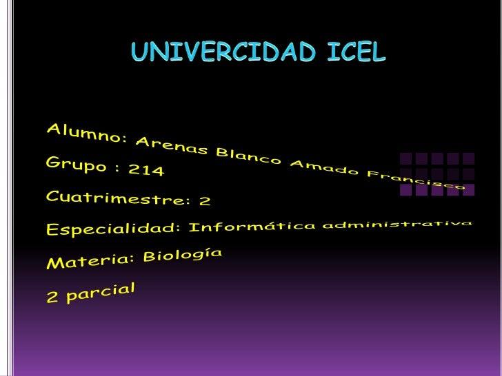 UNIVERCIDAD ICEL<br />Alumno: Arenas Blanco Amado Francisco<br />Grupo : 214<br />Cuatrimestre: 2<br />Especialidad: Infor...