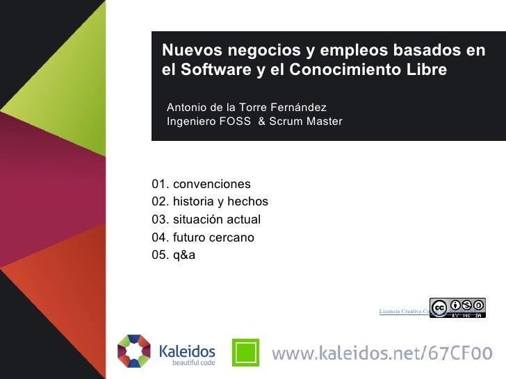 Nuevos negocios y empleos basados en el Software y el Conocimiento Libre  Antonio de la Torre Fernández  Ingeniero FOSS & ...