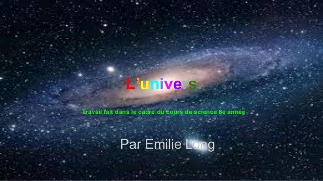 L'univers Par Emilie Long Travail fait dans le cadre du cours de science 8e année