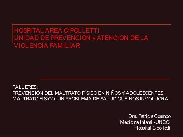 HOSPITAL AREA CIPOLLETTI UNIDAD DE PREVENCION y ATENCION DE LA VIOLENCIA FAMILIAR TALLERES: PREVENCIÓN DEL MALTRATO FÍSICO...