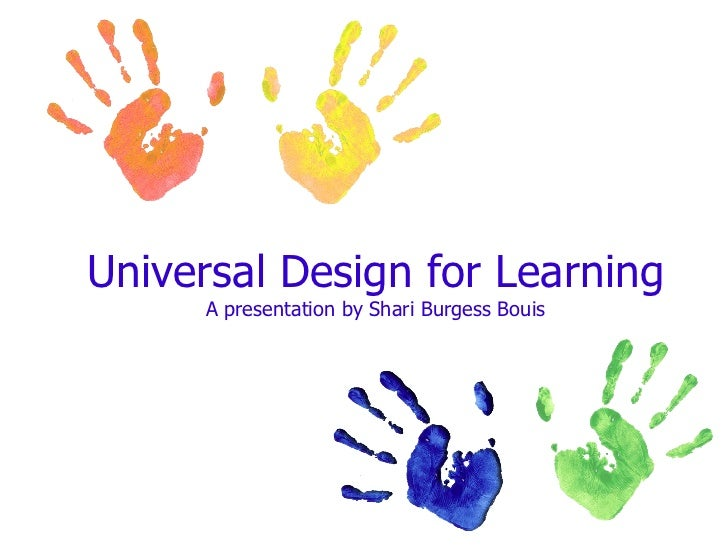 Universal Design for Learning A presentation by Shari Burgess Bouis