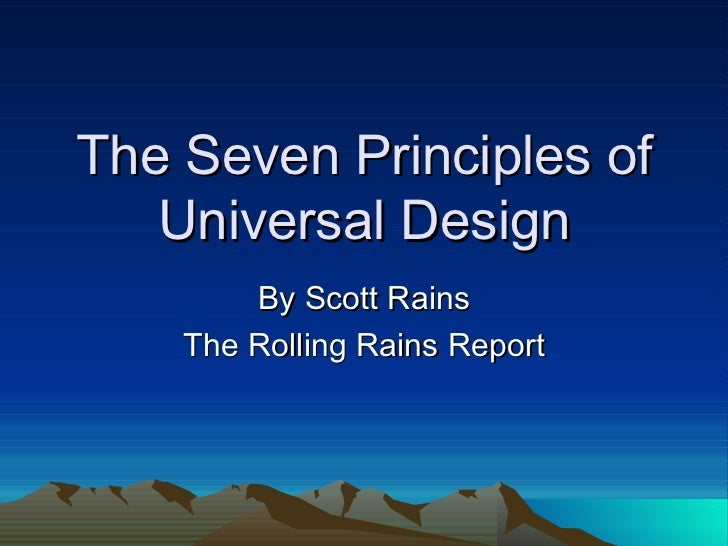 The Seven Principles & Seven Goals of Universal Design By Scott Rains The Rolling Rains Report