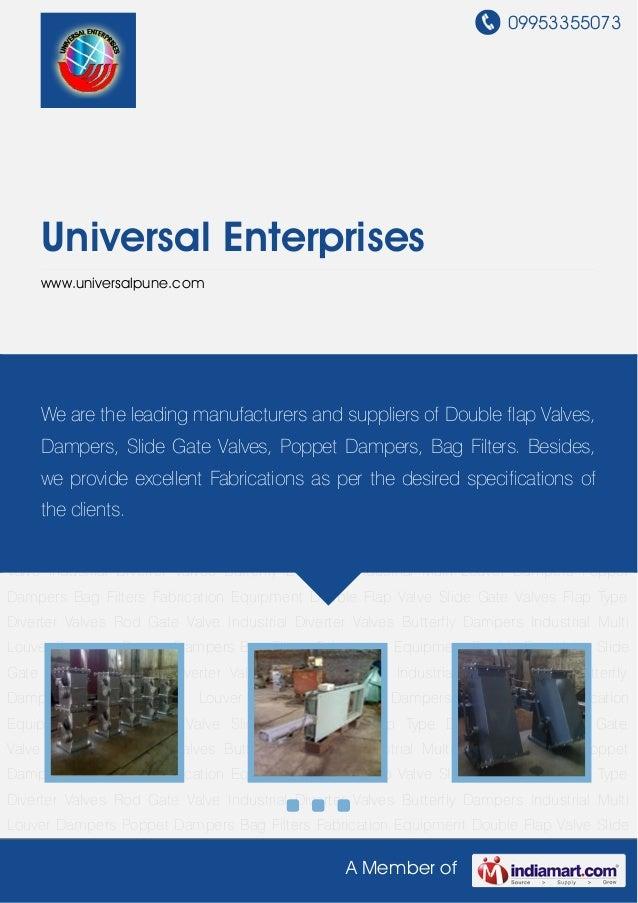 09953355073 A Member of Universal Enterprises www.universalpune.com Double Flap Valve Slide Gate Valves Flap Type Diverter...