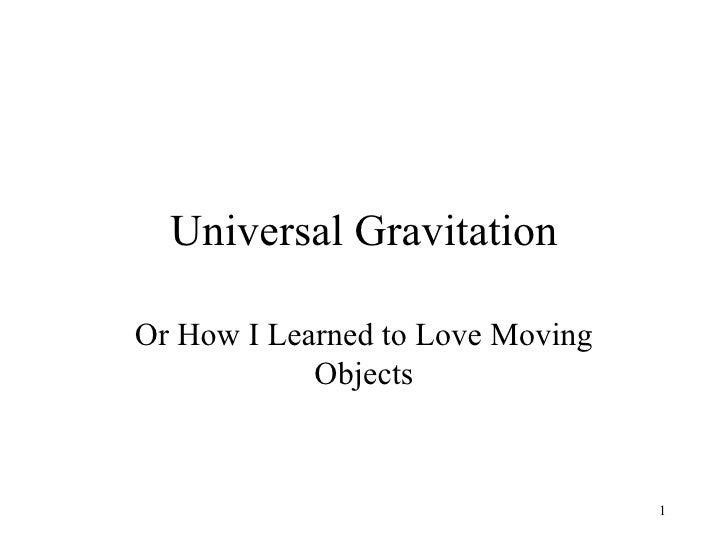 Universal Gravitation Or How I Learned to Love Moving Objects