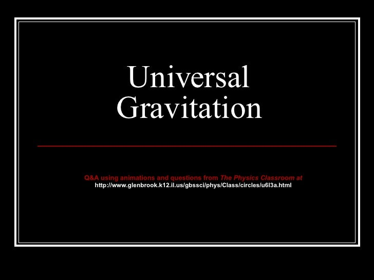 Universal Gravitation Q&A using animations and questions from  The Physics Classroom at http://www.glenbrook.k12.il.us/gbs...