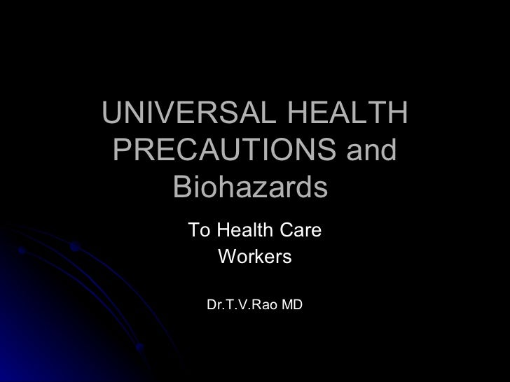 UNIVERSAL HEALTH PRECAUTIONS and Biohazards  To Health Care Workers Dr.T.V.Rao MD