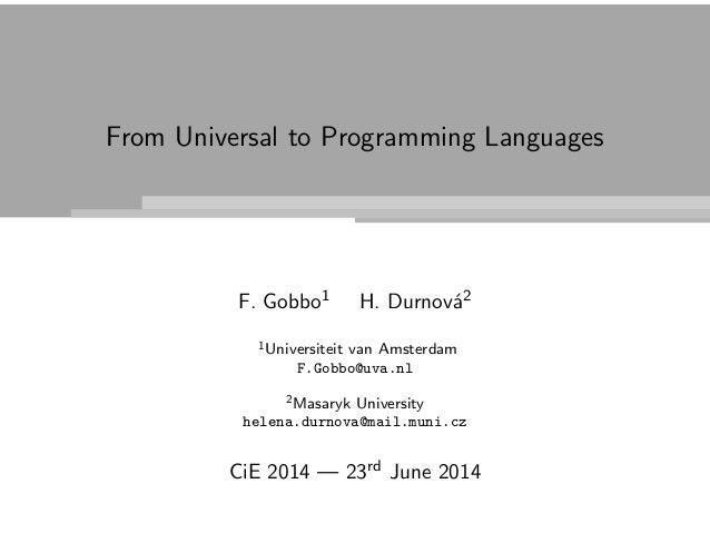 From Universal to Programming Languages F. Gobbo1 H. Durnov´a2 1Universiteit van Amsterdam F.Gobbo@uva.nl 2Masaryk Univers...