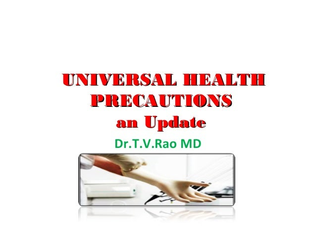 UNIVERSAL HEALTH PRECAUTIONS an Update Dr.T.V.Rao MD