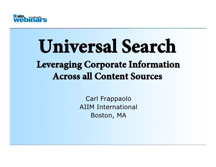 Universal Search                     Leveraging Corporate Information                        Across all Content Sources   ...
