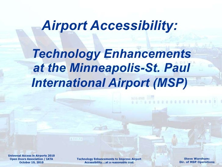 Airport Accessibility:   Technology Enhancements at the Minneapolis-St. Paul International Airport (MSP)   Universal Acces...