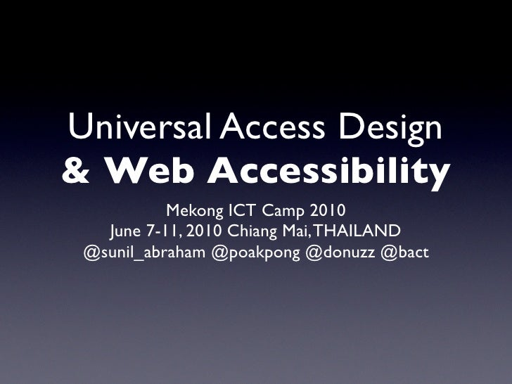 Universal Access Design & Web Accessibility            Mekong ICT Camp 2010    June 7-11, 2010 Chiang Mai, THAILAND  @suni...
